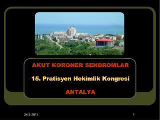 AKUT KORONER SENDROMLAR 15. Pratisyen Hekimlik Kongresi ANTALYA