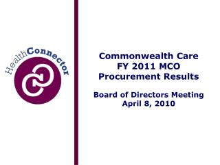 Commonwealth Care  FY 2011 MCO Procurement Results Board of Directors Meeting April 8, 2010