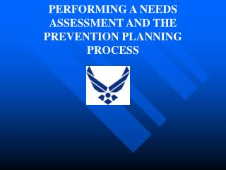 PERFORMING A NEEDS ASSESSMENT AND THE PREVENTION PLANNING PROCESS