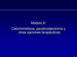 Módulo 6: Calcimiméticos, paratiroidectomía y otras opciones terapéuticas