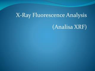 X-Ray Fluorescence Analysis (Analisa XRF)