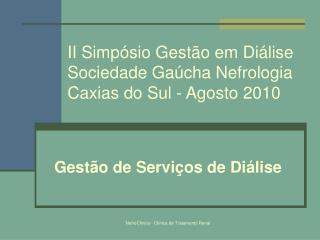 II Simpósio Gestão em Diálise  Sociedade Gaúcha Nefrologia Caxias do Sul - Agosto 2010