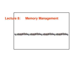 Lecture 8: 	 Memory Management