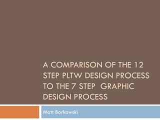 A comparison of the 12 step PLTW design process to the 7 step  graphic design process