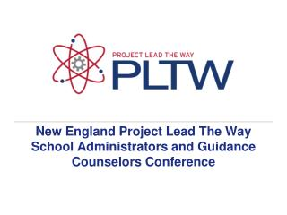 New England Project Lead The Way School Administrators and Guidance Counselors Conference