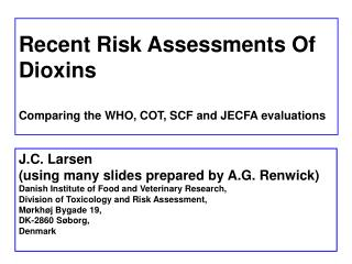 Recent Risk Assessments Of Dioxins Comparing the WHO, COT, SCF and JECFA evaluations