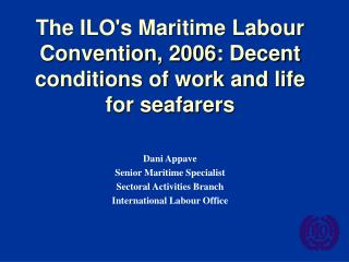 The ILO's Maritime Labour Convention, 2006:Decent conditions of work and life for seafarers