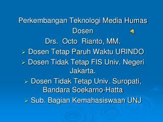 Perkembangan Teknologi Media Humas Dosen  Drs.  Octo  Rianto, MM.  Dosen Tetap Paruh Waktu URINDO