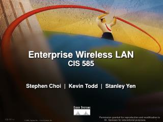 Enterprise Wireless LAN CIS 585 Stephen Choi  |  Kevin Todd  |  Stanley Yen