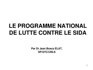 LE PROGRAMME NATIONAL DE LUTTE CONTRE LE SIDA