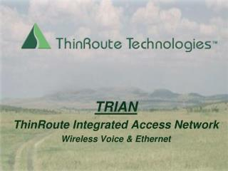 TRIAN ThinRoute Integrated Access Network Wireless Voice & Ethernet