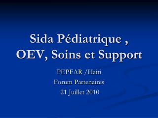 Sida Pédiatrique , OEV, Soins et Support