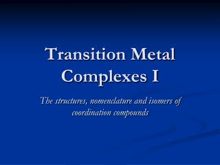 Transition Metal  Complexes I