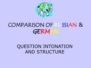 COMPARISON OF RUSSIAN  GERMAN