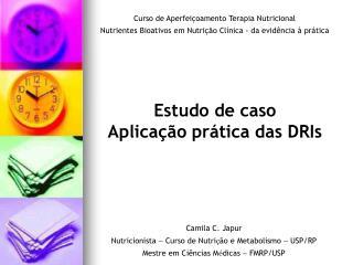 Estudo de caso   Aplicação prática das DRIs
