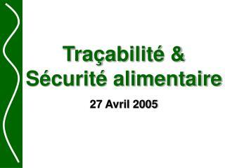 Traçabilité & Sécurité alimentaire 27 Avril 2005