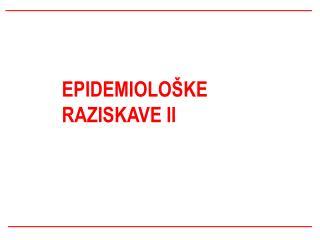 EPIDEMIOLOŠKE RAZISKAVE II