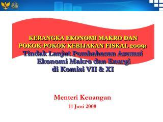 KERANGKA EKONOMI MAKRO DAN  POKOK-POKOK KEBIJAKAN FISKAL 2009: Tindak Lanjut Pembahasan Asumsi