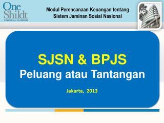 SJSN & BPJS Peluang atau Tantangan