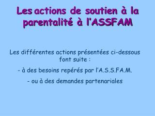 Les actions de soutien   la parentalit    l ASSFAM