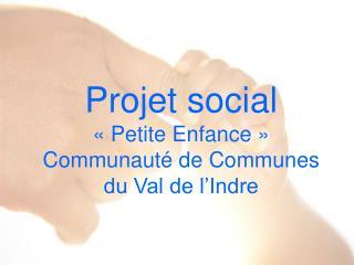 Projet social    Petite Enfance   Communaut  de Communes  du Val de l Indre