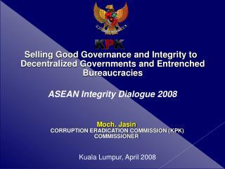 Moch. Jasin  CORRUPTION ERADICATION COMMISSION (KPK)  COMMISSIONER