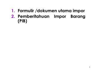 Formulir /dokumen utama impor Pemberitahuan Impor Barang (PIB)