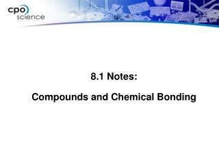 8.1 Notes: Compounds and Chemical Bonding