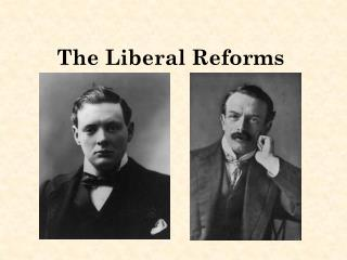 The Liberal Reforms