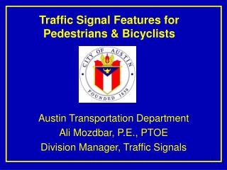 Austin Transportation Department Ali Mozdbar, P.E., PTOE Division Manager, Traffic Signals
