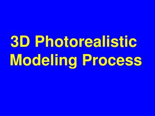 3D Photorealistic  Modeling Process