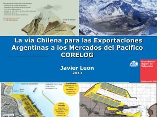 La vía Chilena para las Exportaciones Argentinas a los Mercados del Pacífico  CORELOG