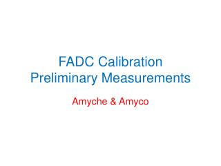 FADC Calibration Preliminary Measurements