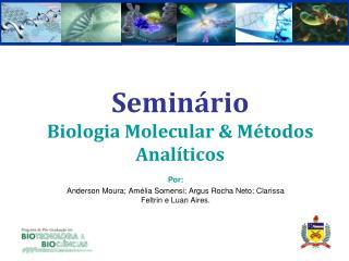 Seminário  Biologia Molecular & Métodos Analíticos