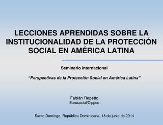 LECCIONES APRENDIDAS SOBRE LA INSTITUCIONALIDAD DE LA PROTECCI�N SOCIAL EN AM�RICA LATINA