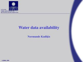 Water data availability Normunds Kadiķis