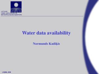 Water data availability Normunds Kadiķis