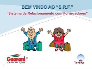 """BEM VINDO AO """"S.R.F."""" """"Sistema de Relacionamento com Fornecedores"""""""