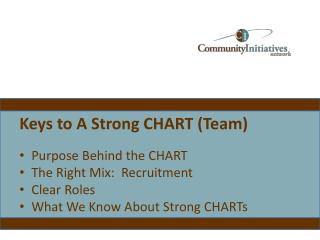 Keys to A Strong CHART (Team) Purpose Behind the CHART The Right Mix:  Recruitment Clear Roles