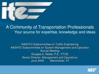 AASHTO Subcommittee on Traffic Engineering  AASHTO Subcommittee on System Management and Operation