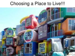 Choosing a Place to Live!!!