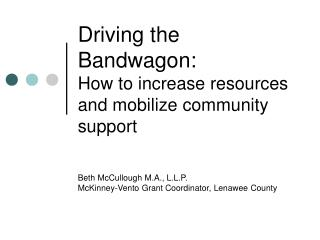 Driving the Bandwagon: How to increase resources and mobilize community support
