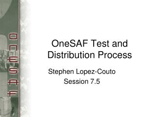 OneSAF Test and Distribution Process