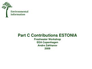 Part C Contributions  ESTONIA Freshwater Workshop EEA Copenhagen Andre Zahharov 2009
