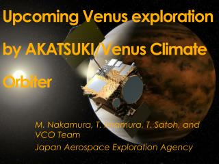 Upcoming Venus exploration by AKATSUKI/Venus Climate Orbiter