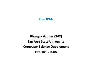 B – Tree Bhargav Vadher (208) San Jose State University Computer Science Department