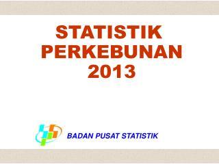 STATISTIK  PERKEBUNAN 2013