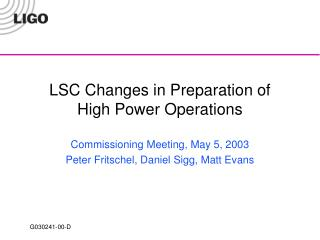 LSC Changes in Preparation of  High Power Operations