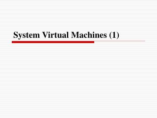 System Virtual Machines (1)