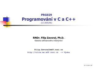 PRG029         Programov ání v  C a  C++ ( LS  200 5 /0 6 )